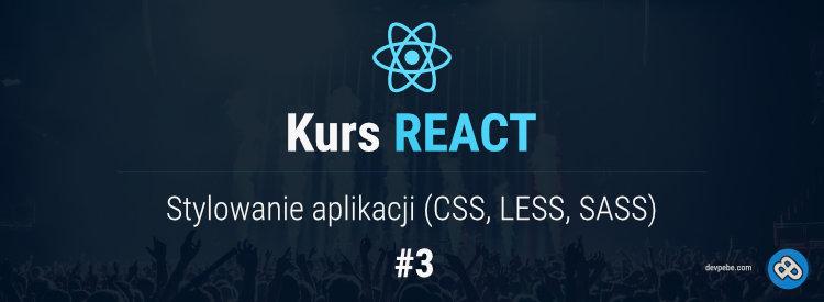 Stylowanie aplikacji (CSS, LESS, SCSS) – Kurs React – cz. 3