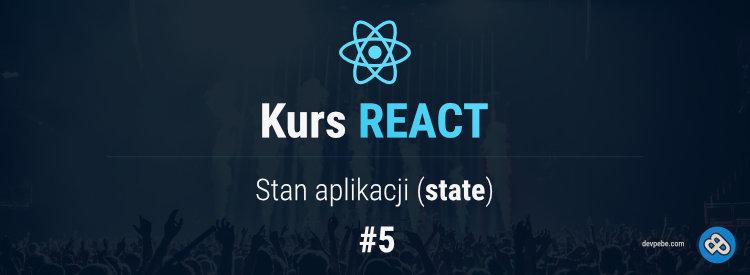 Stan aplikacji (state) – Kurs React – cz. 5