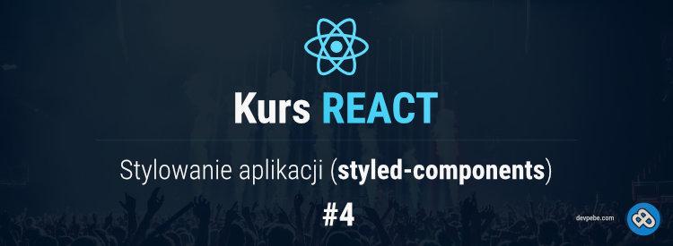 Stylowanie aplikacji (styled-components) – Kurs React – cz. 4