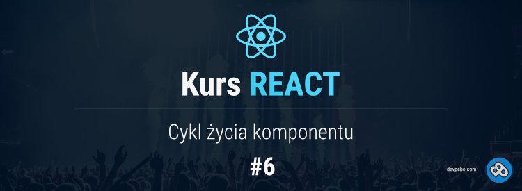 Cykl życia komponentu – Kurs React – cz. 6