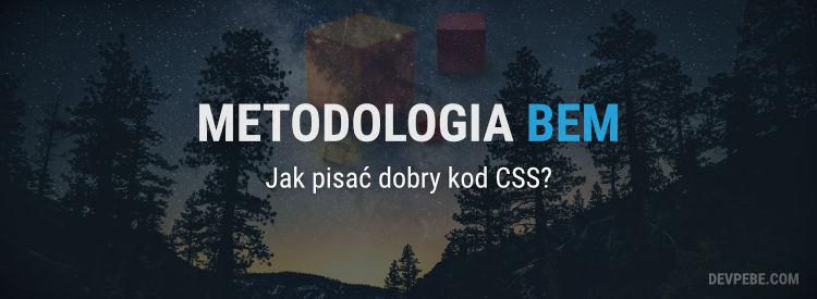 Metodologia BEM. Jak pisać dobry kod CSS. Praktyczne przykłady.