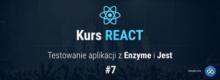 Testowanie aplikacji z Enzyme i Jest – Kurs React – cz. 7
