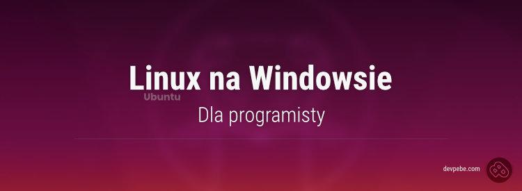 Dlaczego programista powinien używać WSL (v2) czyli Linux na Windowsie 10