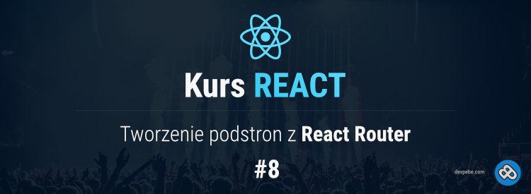 Tworzenie podstron z React Router (v5) – Kurs React – cz. 8