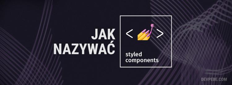 Konwencja nazewnictwa w Styled Components – 3 sposoby