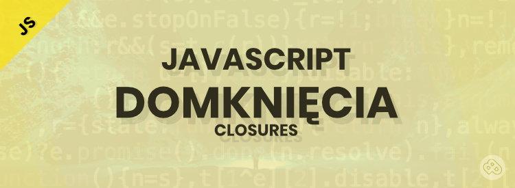 Czym są domknięcia (closures) w JavaScript?