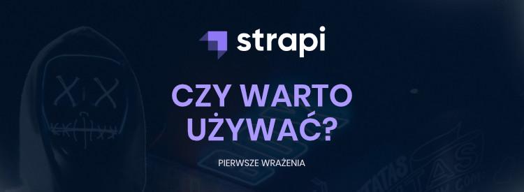 Czy warto tworzyć API w Strapi (headless CMS)? Pierwsze wrażenia