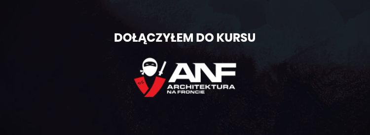 Dołączyłem do kursu ANF – Architektura Na Froncie