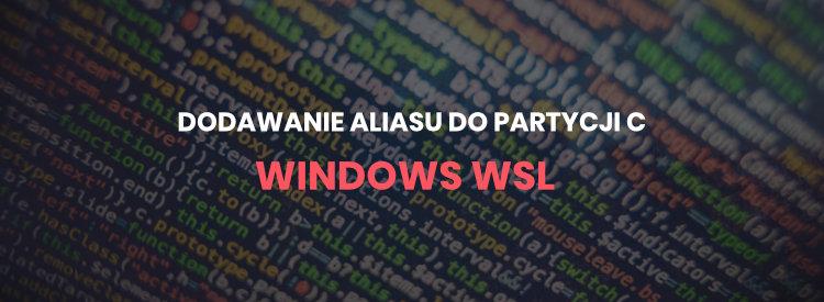 Dodawanie aliasu do partycji C w Ubuntu na Windowsie (WSL)